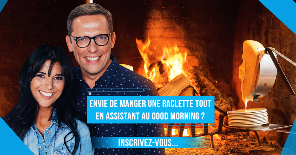 Envie d'assister au Good Morning tout en mangeant une raclette ?