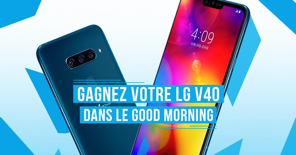 Gagnez votre LG V40 ThinQ dans le Good Morning de Radio Contact